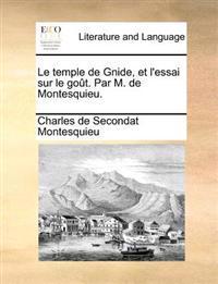 Le Temple de Gnide, Et L'Essai Sur Le Gout. Par M. de Montesquieu.
