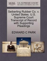 Seiberling Rubber Co. V. United States. U.S. Supreme Court Transcript of Record with Supporting Pleadings