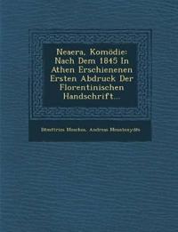 Neaera, Komödie: Nach Dem 1845 In Athen Erschienenen Ersten Abdruck Der Florentinischen Handschrift...