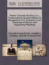 Patent Vulcanite Roofing Co V. Transoceanica Societa Italiana Di Navigazione U.S. Supreme Court Transcript of Record with Supporting Pleadings