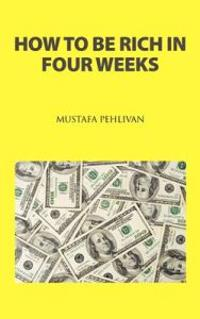 How to Be Rich in Four Weeks