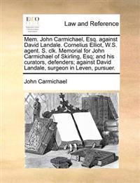 Mem. John Carmichael, Esq. Against David Landale. Cornelius Elliot, W.S. Agent. S. Clk. Memorial for John Carmichael of Skirling, Esq; And His Curator