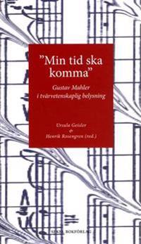"""""""Min tid ska komma"""" : Gustav Mahler i tvärvetenskaplig belysning"""