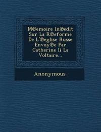 M Emoire in Edit Sur La R Eforme de L' Eglise Russe Envoy E Par Catherine II La Voltaire...
