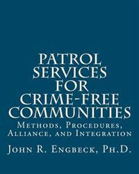 Patrol Services for Crime-Free Communities: Methods, Procedures, Alliance, and Integration