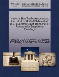 National Bus Traffic Association, Inc., et al. V. United States et al. U.S. Supreme Court Transcript of Record with Supporting Pleadings