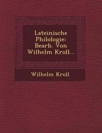 Lateinische Philologie: Bearb. Von Wilhelm Kroll...