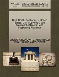 Ruth Smith, Petitioner, V. United States. U.S. Supreme Court Transcript of Record with Supporting Pleadings