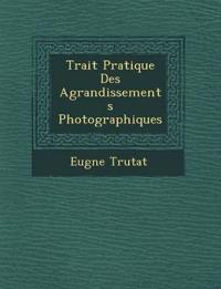 Trait¿ Pratique Des Agrandissements Photographiques
