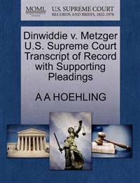 Dinwiddie V. Metzger U.S. Supreme Court Transcript of Record with Supporting Pleadings