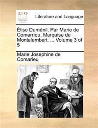 Elise Dumenil. Par Marie de Comarrieu, Marquise de Montalembert. ... Volume 3 of 5