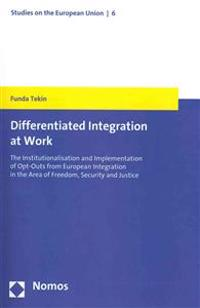 Differentiated Integration at Work: The Institutionalisation and Implementation of Opt-Outs from European Integration in the Area of Freedom, Security
