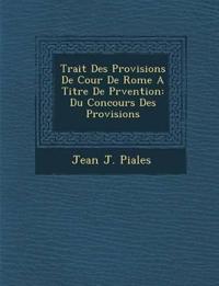 Trait¿ Des Provisions De Cour De Rome A Titre De Pr¿vention: Du Concours Des Provisions