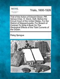 Trial of the Action of Edward Desor, Plff. Versus Chas. H. Davis, Deft. Before the Circuit Court of the United States, for the District of Massachusetts; For Breach of Contract to Write a Book on the Geological Effects of the Tidal Currents of the Ocean.