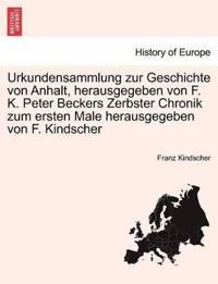 Urkundensammlung Zur Geschichte Von Anhalt, Herausgegeben Von F. K. Peter Beckers Zerbster Chronik Zum Ersten Male Herausgegeben Von F. Kindscher
