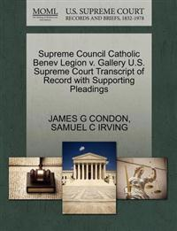 Supreme Council Catholic Benev Legion V. Gallery U.S. Supreme Court Transcript of Record with Supporting Pleadings