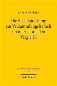 Die Rechtsprechung Zur Versammlungsfreiheit Im Internationalen Vergleich: Eine Analyse Anhand Von Entscheidungen Des Bundesverfassungsgerichts, Des Eg