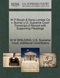 W P Brown & Sons Lumber Co V. Burnet U.S. Supreme Court Transcript of Record with Supporting Pleadings
