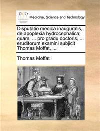 Disputatio Medica Inauguralis, de Apoplexia Hydrocephalica; Quam, ... Pro Gradu Doctoris, ... Eruditorum Examini Subjicit Thomas Moffat, ...