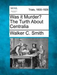Was It Murder? the Turth about Centralia