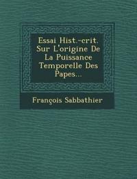 Essai Hist.-crit. Sur L'origine De La Puissance Temporelle Des Papes...
