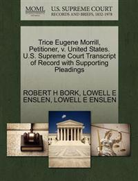 Trice Eugene Morrill, Petitioner, V. United States. U.S. Supreme Court Transcript of Record with Supporting Pleadings