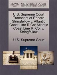 U.S. Supreme Court Transcript of Record Stringfellow V. Atlantic Coast Line R Co; Atlantic Coast Line R. Co. V. Stringfellow