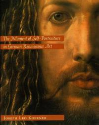 The Moment of Self-Portraiture in German Renaissance Art
