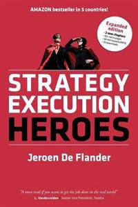 Strategy Execution Heroes - Expanded Edition Business Strategy Implementation and Strategic Management Demystified
