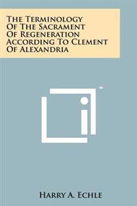 The Terminology of the Sacrament of Regeneration According to Clement of Alexandria