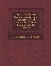 Trait¿ De Chimie G¿n¿rale, Analytique, Industrielle Et Agricole: Chimie Inorganique Iii, Part 2