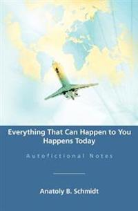 Everything That Can Happen to You Happens Today: Autofictional Notes