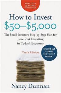 How to Invest $50-$5,000: The Small Investor's Step-By-Step Plan for Low-Risk Investing in Today's Economy
