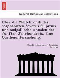 U Ber Die Weltchronik Des Sogenannten Severus Sulpitius Und Su Dgallische Annalen Des Fu Nften Jahrhunderts. Eine Quellenuntersuchung.
