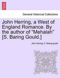 "John Herring, a West of England Romance. by the Author of ""Mehalah"" [S. Baring Gould.]"
