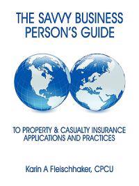 The Savvy Businessperson's Guide to Property & Casualty Insurance