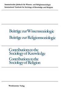 Beiträge Zur Wissenssoziologie, Beiträge Zur Religionssoziologie / Contributions to the Sociology of Knowledge Contributions to the Sociology of Religion