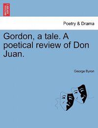 Gordon, a Tale. a Poetical Review of Don Juan.
