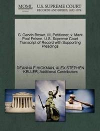 G. Garvin Brown, III, Petitioner, V. Mark Paul Felsen. U.S. Supreme Court Transcript of Record with Supporting Pleadings