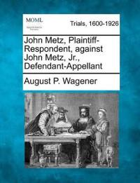 John Metz, Plaintiff-Respondent, Against John Metz, Jr., Defendant-Appellant
