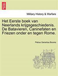 Het Eerste Boek Van Neerlands Krijgsgeschiedenis. de Batavieren, Caninefaten En Friezen Onder En Tegen Rome.