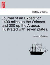Journal of an Expedition 1400 Miles Up the Orinoco and 300 Up the Arauca. Illustrated with Seven Plates.