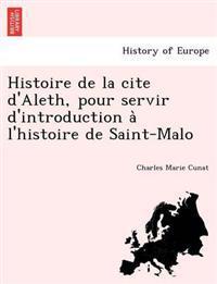 Histoire de La Cite D'Aleth, Pour Servir D'Introduction A L'Histoire de Saint-Malo