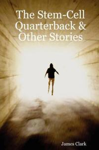 The Stem-Cell Quarterback & Other Stories