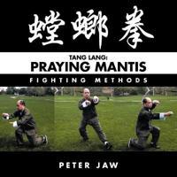 Tang Lang: Praying Mantis Fighting Methods