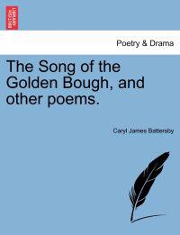 The Song of the Golden Bough, and Other Poems.