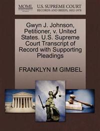 Gwyn J. Johnson, Petitioner, V. United States. U.S. Supreme Court Transcript of Record with Supporting Pleadings