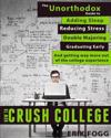 How to Crush College: The Unorthodox Guide to Adding Sleep, Reducing Stress, Double Majoring, Graduating Early, and Getting Way More Out of