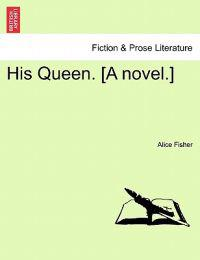 His Queen. [A Novel.]