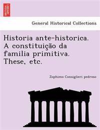 Historia Ante-Historica. a Constituic A O Da Familia Primitiva. These, Etc.